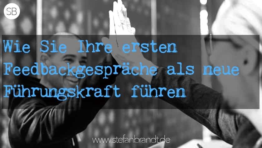 Feedbackgespräch als neue Führungskraft führen www.stefanbrandt.de
