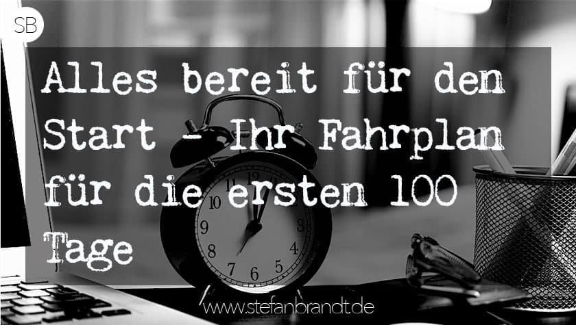 Ihr Fahrplan für die ersten 100 Tage als neue Führungskraft. Blog In Führung Gehen www.stefanbrandt.de
