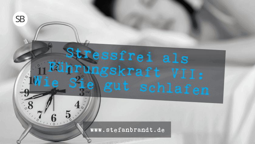Blog Gut schlafen als Führungskraft - stefanbrandt.de
