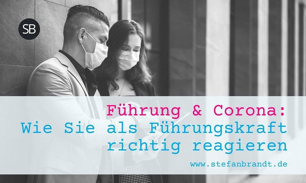 Führung und Corona - Wie Sie als Führungskraft richtig reagieren - www.stefanbrandt.de